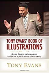 Tony Evans' Book of Illustrations: Stories, Quotes, and Anecdotes from More Than 30 Years of Preaching and  Public Speaking Hardcover