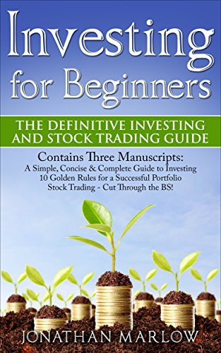 Investing for Beginners: The Definitive Investing and Stock Trading Guide (Contains: A Simple, Concise & Complete Guide to Investing, 10 Golden Rules for a Successful Portfolio & Stock Trading)
