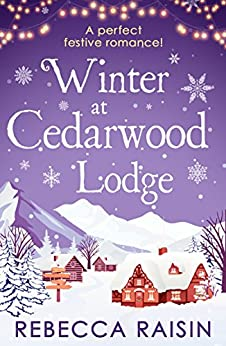 Winter At Cedarwood Lodge: A perfect heart-warming romance for 2018! by [Raisin, Rebecca]