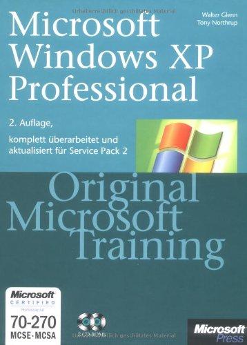 Microsoft Windows XP Professional - Original Microsoft Training: MCSE/MCSA Examen 70-270 für Service Pack 2: Praktisches Selbststudium Taschenbuch – 2007 Wallter Glenn Tony Northrup 3860639757 978-3-86063-975-7