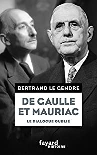 De Gaulle et Mauriac par Bertrand Le Gendre