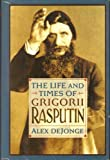 The Life and Times of Gregorii Rasputin, De Jonge, Alex, 0880291508