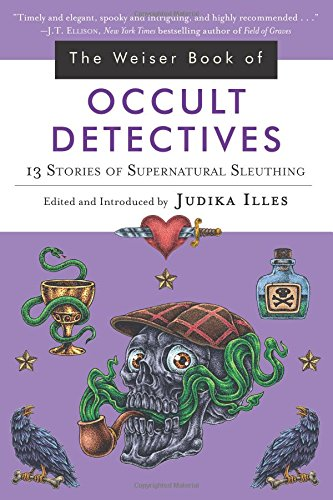 The Weiser Book of Occult Detectives: 13 Stories of Supernatural Sleuthing (Collection Weiser)
