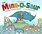 The Mine-O-Saur by Sudipta Bardhan-Quallen…