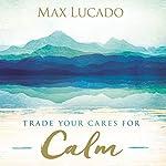 Trade Your Cares for Calm | Max Lucado