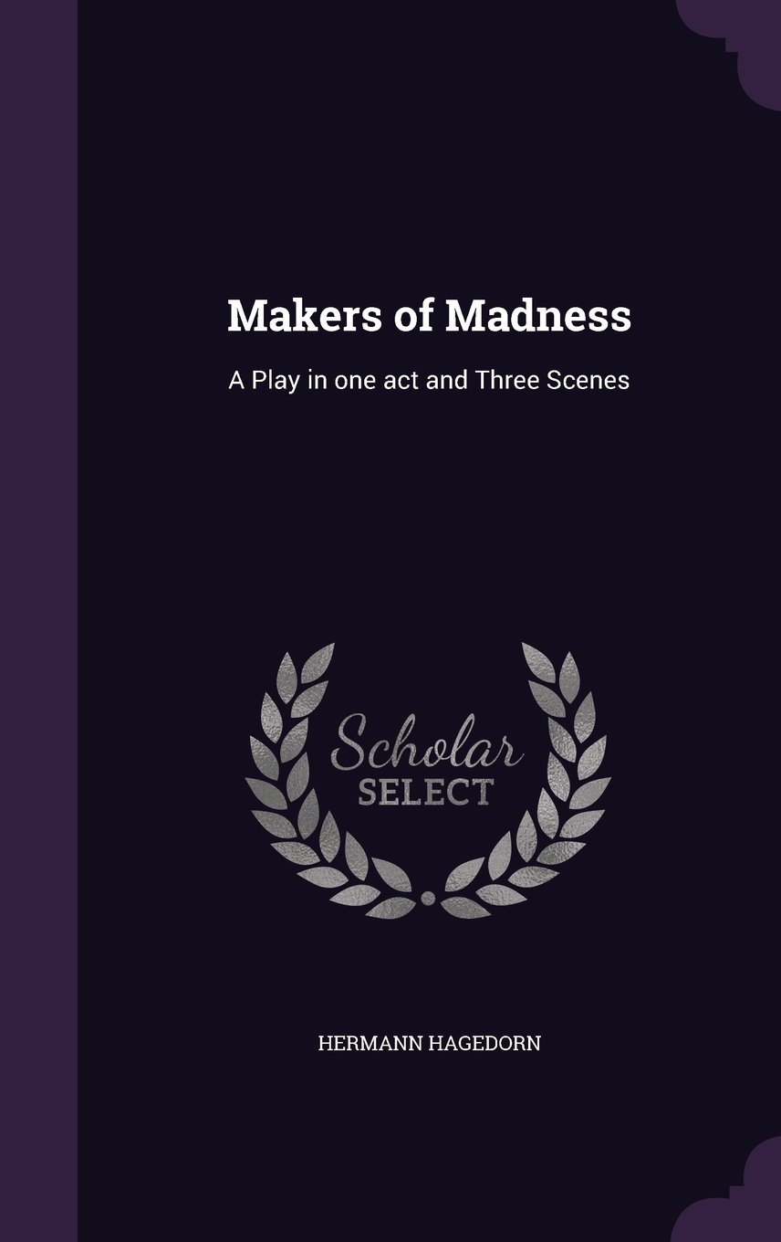 Makers of Madness: A Play in One Act and Three Scenes: Hermann Hagedorn:  9781356646098: Amazon.com: Books