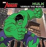 Hulk Versus the World (The Avengers: Earth's Mightiest Heroes) Hulk Versus the World