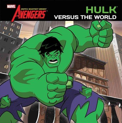 Hulk Versus the World (The Avengers: Earth's Mightiest Heroes) Hulk Versus the World