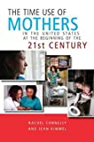 The Time Use of Mothers in the United States at the Beginning of the 21st Century, Connelly, Rachel and Kimmel, Jean, 0880993693