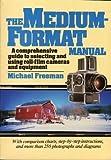 The Medium-Format Manual, Michael A. Freeman, 0671670611