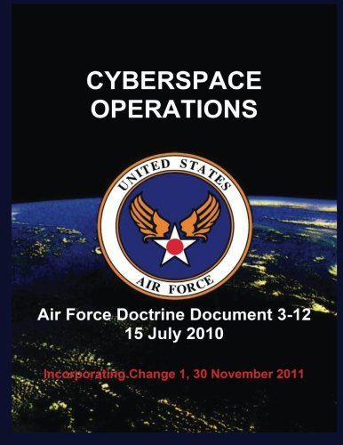 Download Cyberspace Operations: Air Force Doctrine Document 3-12 15 July 2010 PDF