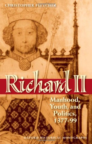 Richard II: Manhood, Youth, and Politics 1377-99 (Oxford Historical Monographs)