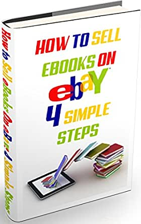 Amazon Com How To Sell Ebooks On Ebay 4 Simple Steps Selling Ebooks On Ebay Is Possible And Simple Ebook Espinosa Raisen Kindle Store
