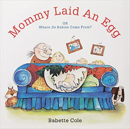 Where Do Babies Come From? Mommy Laid An Egg Or