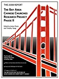 The 2008 Report: Bay Area Chinese Churches Research Project, Phase II, Timothy Tseng and James Chuck, 0578012480