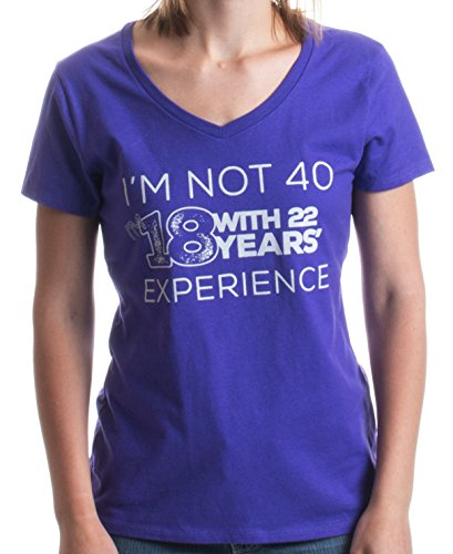 I'm not 40, I'm 18 w/ 22 Years Experience | Funny 40th Ladies' V-neck T-shirt
