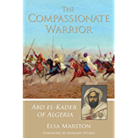 The Compassionate Warrior: Abd el-Kader of Algeria (English Edition)