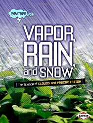 Vapor, Rain, and Snow: The Science of Clouds and Precipitation (Weatherwise (Library))
