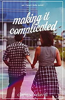 Making It Complicated (I Heart Iloilo Book 2) by [David, Clarisse]