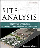 Site Analysis: A Contextual Approach to Sustainable Land Planning and Site Design