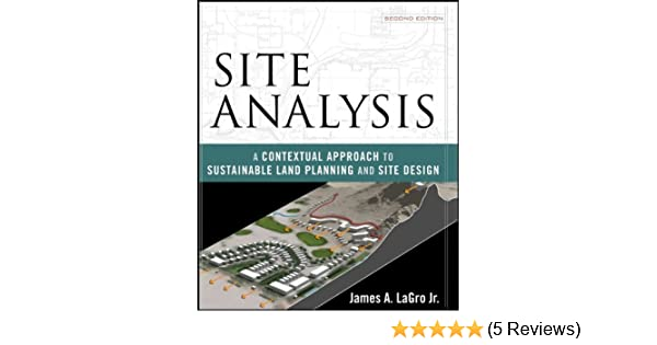 Site analysis a contextual approach to sustainable land planning site analysis a contextual approach to sustainable land planning and site design james a lagro jr 9780471797982 amazon books fandeluxe Gallery