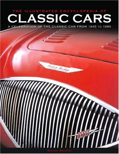 The Illustrated Encyclopedia Of Classic Cars A Celebration Of The