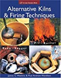 Alternative Kilns and Firing Techniques: Raku - Saggar - Pit - Barrel (Lark Ceramics Books)