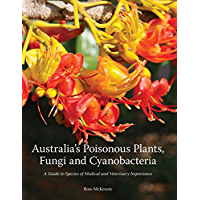 Australia's Poisonous Plants, Fungi and Cyanobacteria: A Guide to Species of Medical and Veterinary Importance