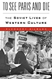 "Eleonor Gilburd, ""To See Paris and Die: The Soviet Lives of Western Culture"" (Harvard UP, 2018)"