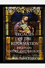 Legacies of the Reformation (Large Print Edition): Essays on History and Theology Paperback