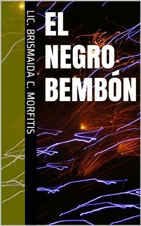 EL NEGRO BEMBÓN eBook: C. Morfitis, Lic. Brismaida: Amazon.es ...