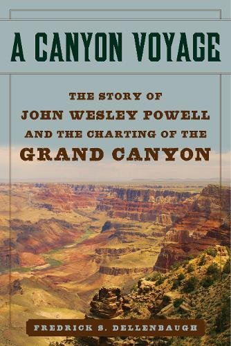 A Canyon Voyage: The Story of John Wesley Powell and the