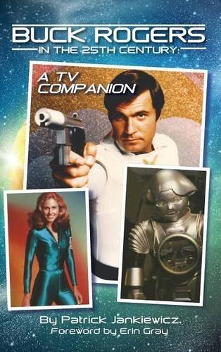 Buck Rogers in the 25th Century A TV Companion (hardback) [Jankiewicz, Patrick] (Tapa Dura)