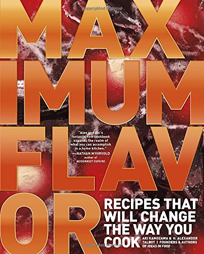 High Flavor Cookbook - Maximum Flavor: Recipes That Will Change the Way You Cook
