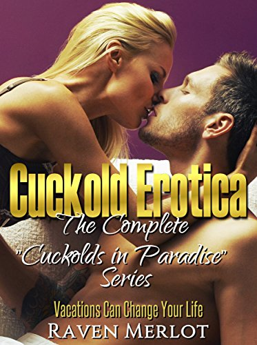The Complete Cuckolds in Paradise Series: Vacations Can Change Your Life (Raven Merlot's Cuckold Erotica Book 2)