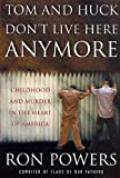 Front cover for the book Tom and Huck Don't Live Here Anymore: Childhood and Murder in the Heart of America by Ron Powers