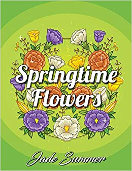 Amazon Springtime Flowers An Adult Coloring Book With Beautiful Spring Fun Flower Designs And Easy Floral Patterns For Relaxation