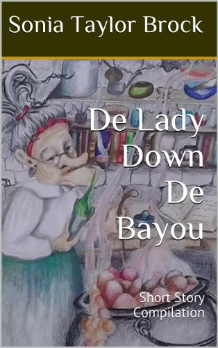 De Lady Down De Bayou: Short Story Compilation (The Swamp Witch Series Book 1)