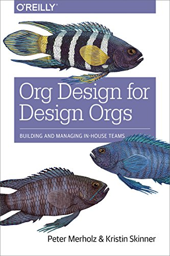 Org Design for Design Orgs: Building and Managing In-House Design Teams
