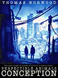 Conception: A Post Apocalyptic Thriller (Perfectible Animals Book 1)