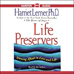 Life Preservers: Staying Afloat in Love and Life | Harriet Lerner