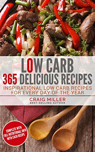 Low Carb: 365 Delicious Recipes Inspirational Low Carb Recipes For Every Day Of The Year by [Miller, Craig]