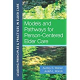 Models and Pathways for Person-Centered Elder Care :Leading Principles & Practices in Elder Care