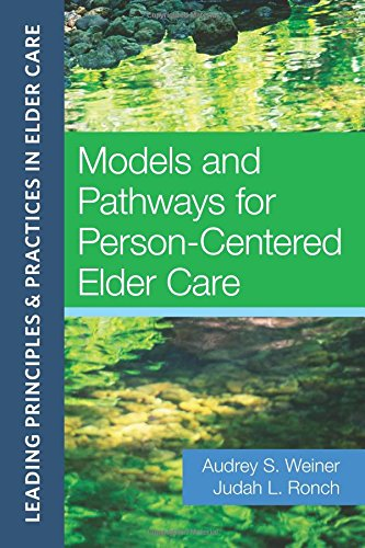 Models and Pathways for Person-Centered Elder Care :Leading Principles & Practices in Elder Care by Health Professions Press