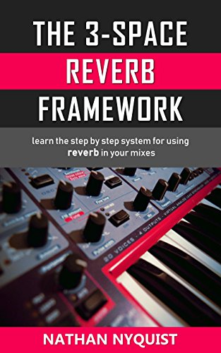 Pdf eBooks The 3-Space Reverb Framework: Learn the step by step system for using reverb in your mixes (Audio Engineering, Music Production, Sound Design & Mixing Audio Series: Book 2)