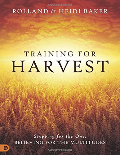 Training for Harvest: Stopping for the One, Believing for the Multitudes [Heidi Baker - Rolland Baker] (Tapa Blanda)