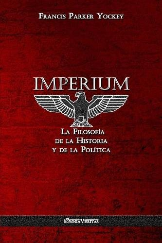 Book cover from Imperium: La Filosofía de la Historia y de la Política (Spanish Edition) by Francis Parker Yockey