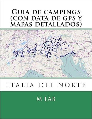 Guia de campings ITALIA DEL NORTE con data de gps y mapas detallados: Amazon.es: lab, m: Libros