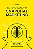 The Psychology of Snapchat Marketing: Including 5 Expert Interviews!