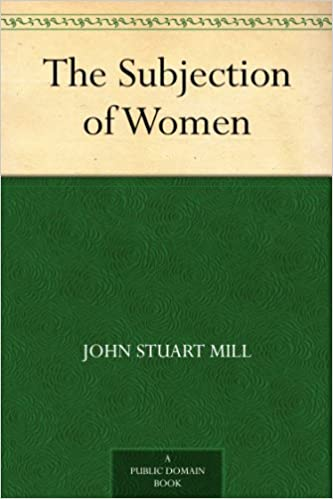 another look into js mills subjection of women essay 2 sean hannan spring 2014 session ii general topic of discussion: john stuart mill, the subjection of women, iii-iv outline of discussion 6 changing historical strategies for excluding women 7 bringing women into the sphere of social experimentation 8.